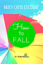 How to Fall by Mary Chris Escobar