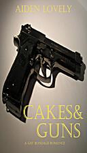 Cakes & Guns: A gay bondage romance by Aiden…