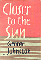 Closer to the Sun by George Johnston