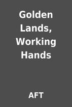 Golden Lands, Working Hands by AFT