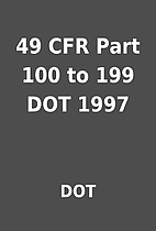 49 CFR Part 100 to 199 DOT 1997 by DOT