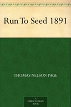 Run To Seed 1891 by Thomas Nelson Page