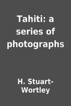Tahiti: a series of photographs by H.…