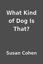 What Kind of Dog Is That? by Susan Cohen