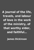 A journal of the life, travels, and labour…