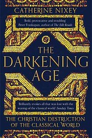 The Darkening Age: The Christian Destruction…