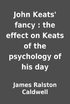 John Keats' fancy : the effect on Keats…