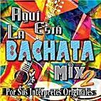 Aqui Esta la Bachata Mix, Vol. 2 by Various…