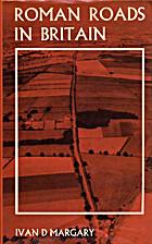 Roman roads in Britain by Ivan D. Margary