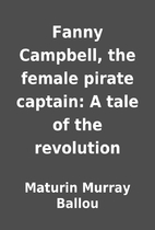 Fanny Campbell, the female pirate captain: A…