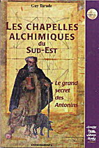 Les Chapelles alchimiques du Sud-est by Guy…