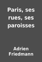 Paris, ses rues, ses paroisses by Adrien…