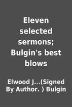 Eleven selected sermons; Bulgin's best…