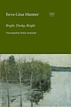 Bright, Dusky, Bright by Eeva-Liisa Manner
