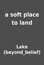 a soft place to land by Lake (beyond_belief)