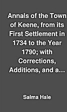 Annals of the Town of Keene, from its First…