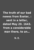 The truth of our bad newes from Exeter, :…