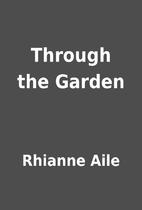 Through the Garden by Rhianne Aile
