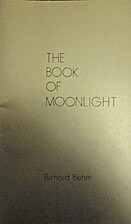 The Book of Moonlight by Richard Behm
