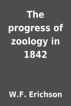 The progress of zoology in 1842 by W.F.…
