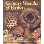 Country Wreaths and Baskets by William C.…