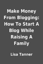Make Money From Blogging: How To Start A…