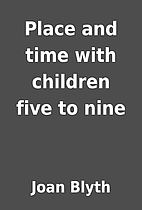 Place and time with children five to nine by…