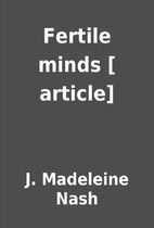 Fertile minds [ article] by J. Madeleine…