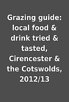 Grazing guide: local food & drink tried &…