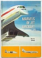 Marvels of jet aircraft by Maurice F Allward