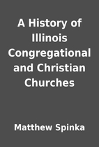 A History of Illinois Congregational and…