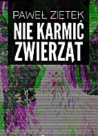 Nie karmić zwierząt by Paweł Ziętek