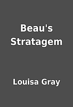 Beau's Stratagem by Louisa Gray