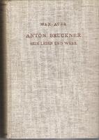 Anton Bruckner. Sein Leben und Werk. by Max…
