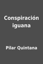 Conspiración iguana by Pilar Quintana