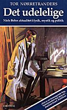Det udelelige : Niels Bohrs aktualitet i…