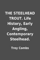 THE STEELHEAD TROUT. Life History, Early…