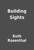 Building Sights by Ruth Rosenthal