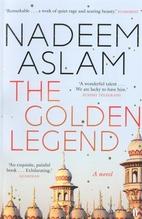 The Golden Legend: A novel by Nadeem Aslam