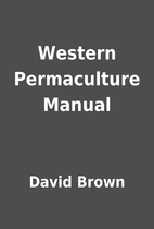 Western Permaculture Manual by David Brown
