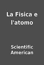 La Fisica e l'atomo by Scientific American