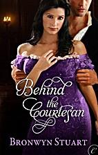 Behind the Courtesan by Bronwyn Stuart