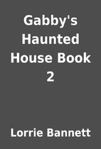 Gabby's Haunted House Book 2 by Lorrie…
