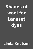 Shades of wool for Lanaset dyes by Linda…