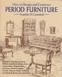 How to Design and Construct Period Furniture - Franklin H. Gottshall