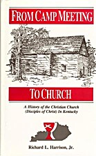 From camp meeting to church : a history of…