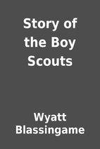Story of the Boy Scouts by Wyatt Blassingame