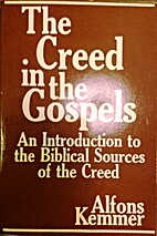 The Creed in the Gospels by Alfons Kemmer