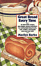 Great Bread Every Time: 65 Delectable…