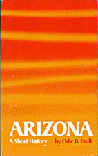 Arizona: A Short History by Odie B. Faulk
